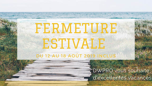 DWPRO - Fermeture estivale du 12 au 18 août 2019 !