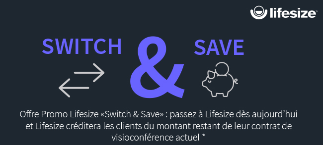 Lifesize Offre Promo - Switch & Save